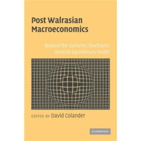 Post Walrasian Macroeconomics:Beyond the Dynamic Stochastic General Equilibrium Model