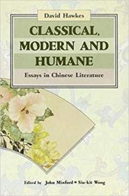Classical, Modern, and Humane: Essays in Chinese Literature