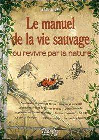法语文原版书  Le Manuel de la vie sauvage ou Revivre par la nature Broché –Alain Saury  / 野外生存大百科 阿朗 索利