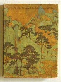 Chinese Art Under the Mongols : The Yuan Dynasty