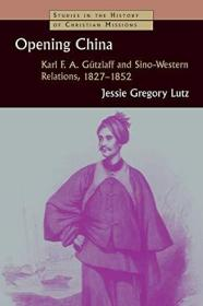 Opening China: Karl F.A. Gützlaff and Sino-Western Relations, 1827-1852