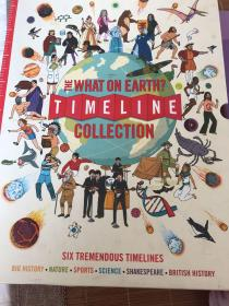 The What on Earth Timeline Collection: Six Tremendous Timelines Covering Big History, Nature, Sports, Science, Shakespeare and British History