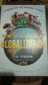 HOW TO SUCCEED AT GLOBALIZATION