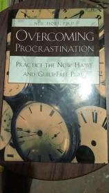 NEIL FIORE,PH.D. OVERCOMING PROCRASTINATION,PRACTICE THE NOW HABIT AND GUILT-FREE PLAY