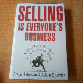 Selling is Everyones Business: What it Takes to Create a Great Salesperson