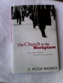 The Church in the Workplace: How God's People Can Transform Society       英文原版精装