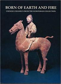 Born of Earth and Fire: Chinese Ceramics from the Scheinman Collection