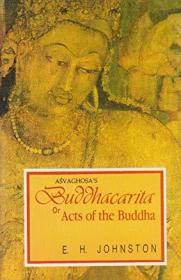 Buddhacarita Or Acts Of The Buddha By Asvaghosa (reprint Of Complete English Translation Based On Sa