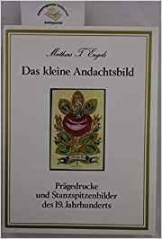 德语文原版书 Das kleine Andachtsbild. Prägedrucke und Stanzspitzenbilder des 19. Jahrhunderts - von Mathias T. Engels  (Autor)