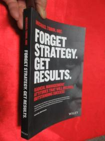 Forget Strategy. Get Results.: Radical Management Attitudes That Will Deliver Outstanding Succes      锛堝皬16寮�锛� 銆愯瑙佸浘銆�