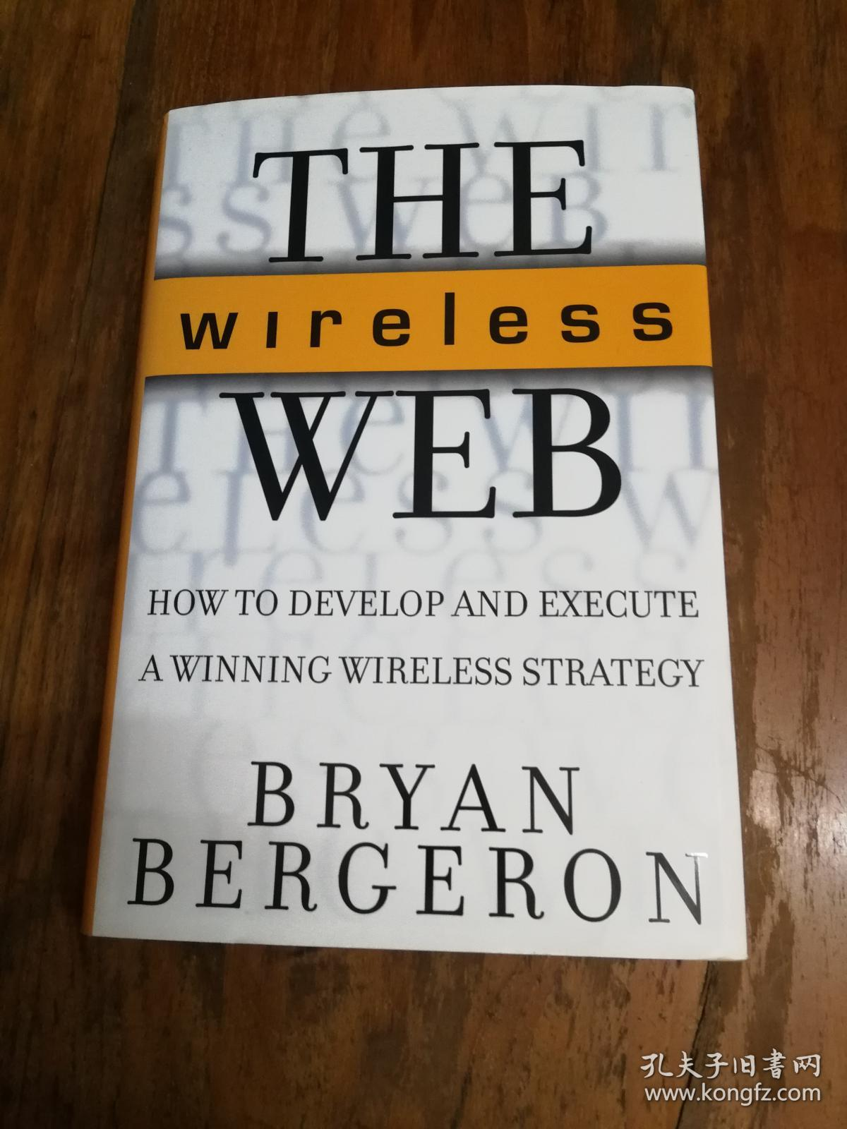 The Wireless Web How To Develop And Execute A Winning Wireless Strategy