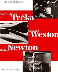 The Artificial of the Real: Anton Josef Trcka, Edward Weston, Helmut Newton