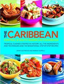 英文原版书 The Caribbean, Central and South American Cookbook: Tropical cuisines steeped in history: all the ingredients and techniques and 150 sensational step-by-step recipes Paperback – Illustrated