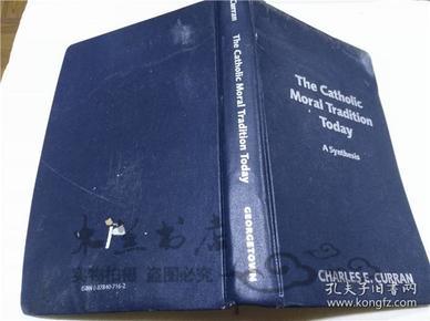 原版英法德意等外文书 The Catholic Moral Tradition Today A Synthesis CHARLES E.CURRAN GEORGETOWN 1999年 小16开硬精装