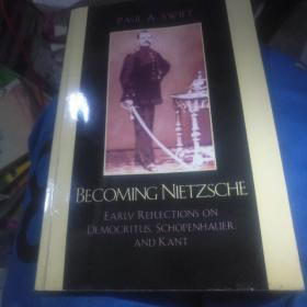 Becoming Nietzsche: Early Reflections On Democritus Schopenhauer And Kant