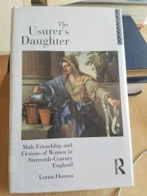 The Usurer's Daughter: Male Friendship and Fictions of Women in 16th Century England