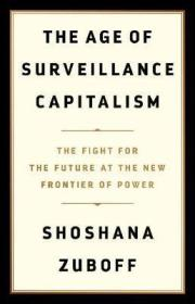 监视资本主义时代:新权力边疆的人类未来之战 The Age of Surveillance Capitalism : The Fight for a Human Future at the New Frontier of Power