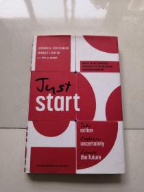 Just Start:Take Action, Embrace Uncertainty, Create the Future