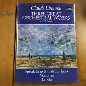 Three Great Orchestral Works in Full Score: Prelude a l'apres-midi d'un faune, Nocturnes, La Mer