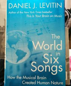 Daniel J. Levitin:The World in Six Songs: How the Musical Brain Created Human Nature 英文原版书
