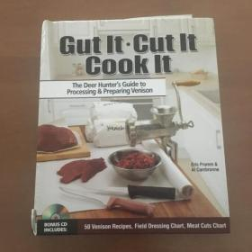 Gut It. Cut It. Cook It.: The Deer Hunters Guide to Processing & Preparing Venison(英文原版)