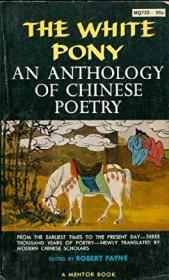 The White Pony: An Anthology of Chinese Poetry from the Earliest Times to the Present Day