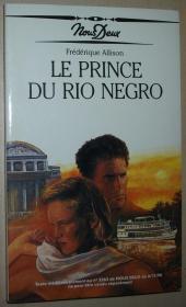 法语原版小说 Le prince du Rio negro 平装本 Broché – 1990 de Frederique Allison (Auteur)