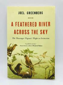 A Feathered River Across the Sky: The Passenger Pigeon's Flight to Extinction 英文原版-《穿越天空的羽毛之河:旅鸽飞往灭绝的航迹》