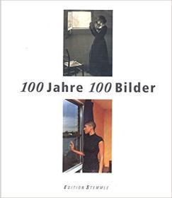 100 Jahre 100 Bilder: Eine Geschichte Der Fotografie
