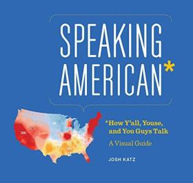 Speaking American: How Y'All, Youse, and You Guys Talk: A Visual Guide