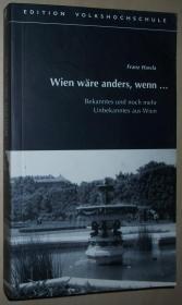 德语原版书 Wien wäre anders, wenn ...: Bekanntes und noch mehr Unbekanntes aus Wien 平装本 1999 von Franz Hawla (Autor)