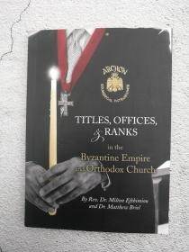 Titles ,Offices,Ranks: in the Byzantine Empire and Orthodox Church