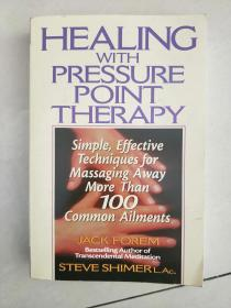 Healing With Pressure Point Therapy: Simple Effective Techniques For Massaging Away More Than 100 C