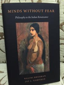 Minds Without Fear: Philosophy in the Indian Renaissance by Nalini Bhushan and Jay L. Garfield