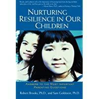 Nurturing Resilience in Our Children : Answers to the Most Important Parenting Questions