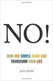 NO!HOW ONE SIMPLE WORD CAN TRANSFORM YOUR LIFE