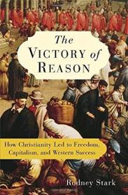 The Victory Of Reason: How Christianity Led To Freedom Capitalism And Western Success