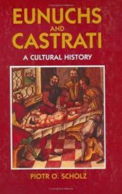 Eunuchs and Castrati: A Cultural History