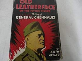 Old Leatherface of the Flying Tigers: The story of General Chennault