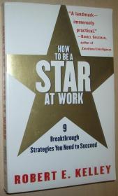 英文原版书 How to Be a Star at Work: 9 Breakthrough Strategies You Need to Succeed 正版 1999 by Robert E. Kelley  (Author)