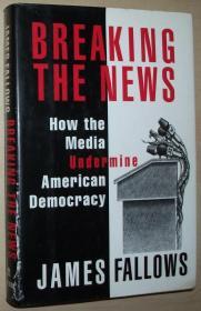 英文原版书 BREAKING THE NEWS: How the Media Undermine American Democracy (Hardcover, 1996) by James Fallows  (Author)
