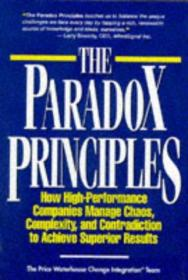 The Paradox Principles: How High Performance Companies Manage Chaos Complexity and Contradiction to Achieve Superior Results