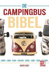 Die Campingbus-Bibel: Reisen - Leben - Essen - Schlafen