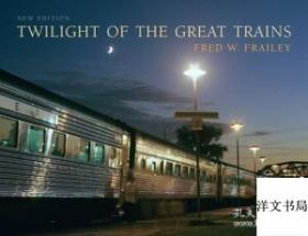 2010年出版精装Twilight Of The Great Trains Expanded Edition (railroads Past And Present);作者Fred W. Frailey