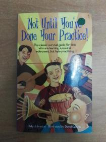 Not Until Youve Done Your Practice: The classic survival guide for kids who are learning a musical instrument, but hate practicing
