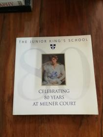 The Junior King's School. Celebrating 80 Years at Milner Court