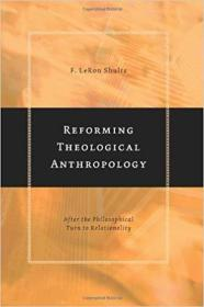 Reforming Theological Anthropology: After the Philosophical Turn to Relationality