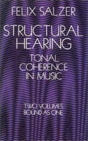 Structural Hearing:Tonal Coherence in Music (Two Volumes Bound As One)