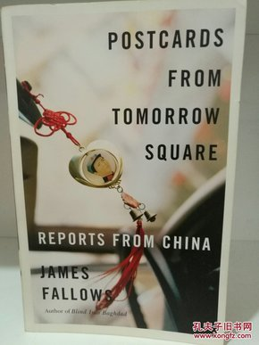 James Fallows: Postcards from Tomorrow Square Reports from China 英文原版书