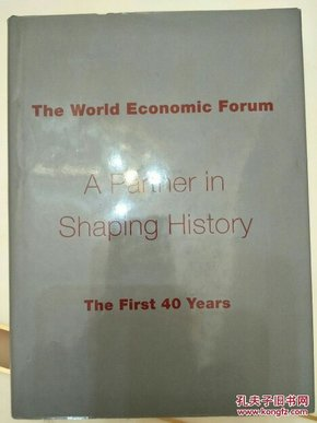 THE WORLD ECONOMIC FORUM: A Partner in Shaping History - the First 40 Years:1971-2010